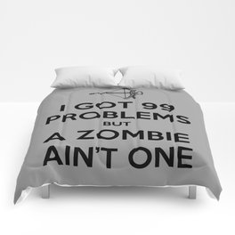 I Got 99 Problems But A Zombie Ain't One Comforters