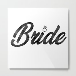 Funny Bride To Be Bridesmaid Bridal Party Gift Metal Print
