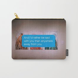 I'd Rather Be Sad With You Than Anywhere Away From You Carry-All Pouch