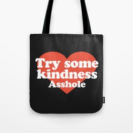 Try Some Kindness Funny Offensive Quote Tote Bag