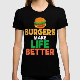 Burgers Make Life Better T-shirt