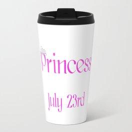 A Princess Is Born On July 23rd Funny Birthday Travel Mug