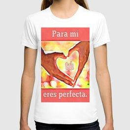 Para mi eres perfecta T-shirt