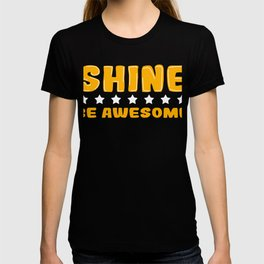 """A Shining Tee For A Wonderful You Saying """"Shine Be Awesome"""" T-shirt Design Stars Amazing Unique T-shirt"""