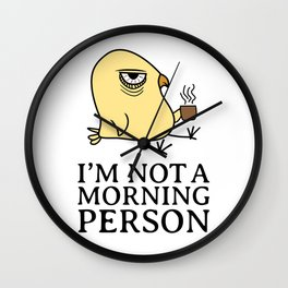 I'm Not A Morning Person Sleepy Morning Grouch Bird Coffee Lover Gift Wall Clock