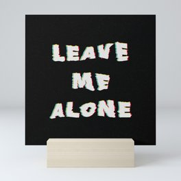 Leave Me Alone Mini Art Print