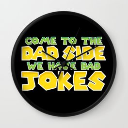 Come to the dad side. We have bad jokes. Wall Clock