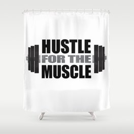 Hustle For The Muscle Shower Curtain