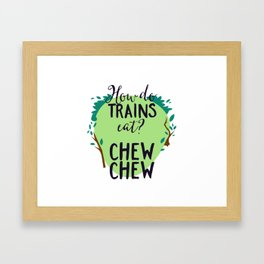 Funny How Do Trains Eat Chew Chew for Kids Framed Art Print
