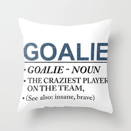 Goalie Craziest Player on a Team Insane Brave Throw Pillow