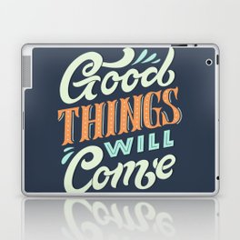 Good Things Will Come Laptop & iPad Skin