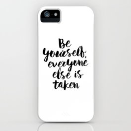 Be Yourself, Everyone Else is Taken black and white typography poster design bedroom wall home decor iPhone Case