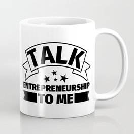 Entrepreneurship Funny Gifts - Talk Entrepreneurship to me Coffee Mug