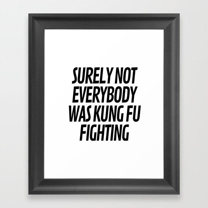 Surely Not Everybody Was Kung Fu Fighting Gerahmter Kunstdruck