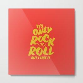 It's only Rock n Roll. Rock Djs gift Metal Print