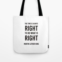The time is always right - Martin Luther King Tote Bag