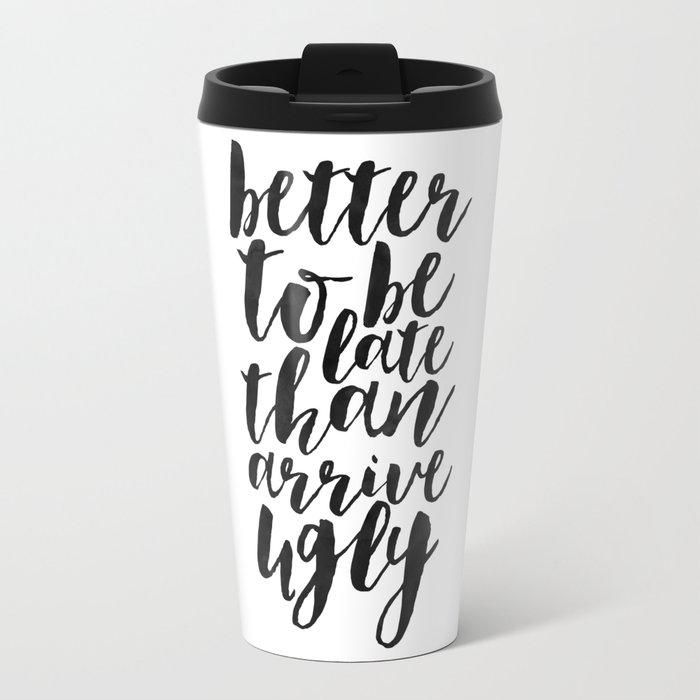 better to be late than arrive ugly, funny print,quote prints,typography poster,makeup quote,bathroom Travel Mug