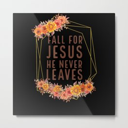 Boho Hippie Floral  Fall For Jesus He Never Leaves Metal Print