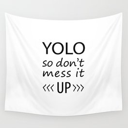 YOLO - don't mess it up Wall Tapestry