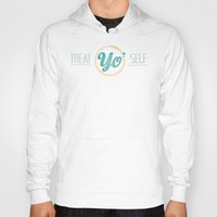 treat yo self Hoodies featuring treat yo self by studiomarshallarts