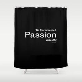 Passion wakes me. Quote Eric Thomas about passion Shower Curtain