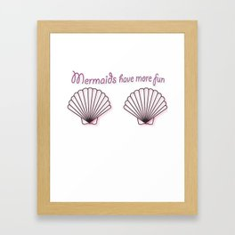 Mermaids Have More Fun Framed Art Print