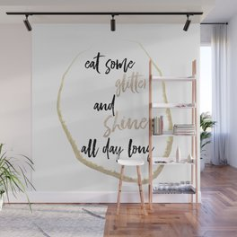 Eat Some Glitter And Shine All Day Long Wall Mural