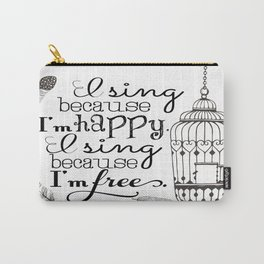 I Sing Because I'm Happy Carry-All Pouch