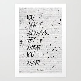 You can't Always get what you want Art Print