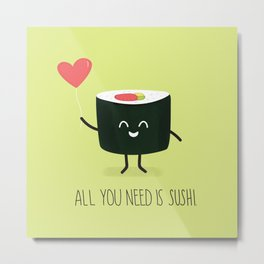 All you need is sushi Metal Print