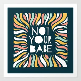 Not your babe Art Print
