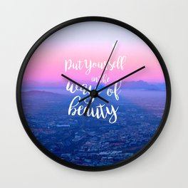 Put Yourself in the Way of Beauty Wall Clock