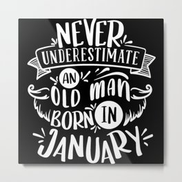 Never underestimate an old man born in January Metal Print