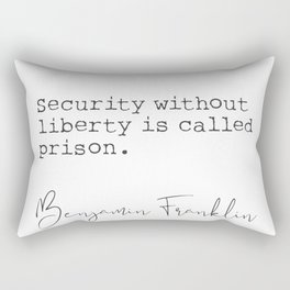 Benjamin Franklin Security without liberty is called prison. Rectangular Pillow