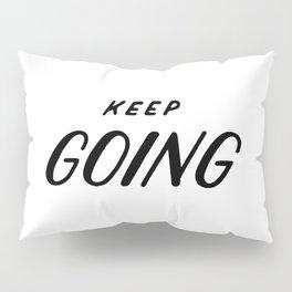 Keep going Pillow Sham