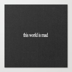 This world is mad Canvas Print