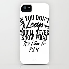 Gymnastics If You Don't Leap Never Knows What It Feels Like to Fly Gymnasts iPhone Case