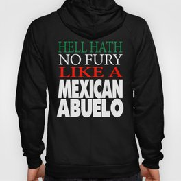 Gift For Mexican ABuelo Hell hath no fury Hoody