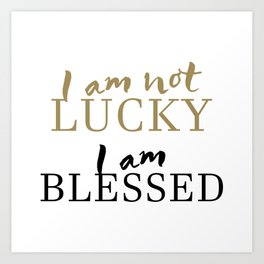 Christian,Bible Quote,I am not lucky, I am blessed Art Print