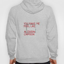 You Make Me Feel Like Alizarin Crimson Hoody