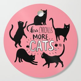 Less Catcalls More CATS. Cutting Board