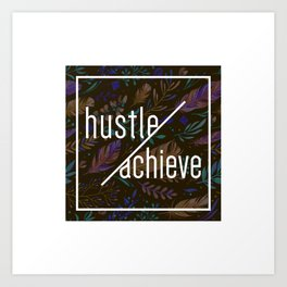 hustle & achieve - Motivation Art Print