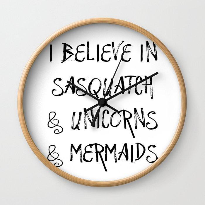 I Believe in Sasquatch & Unicorns & Mermaids Wall Clock