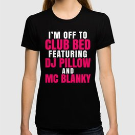 I'm Off to Club Bed Featuring DJ Pillow & MC Blanky (Dark) T-shirt