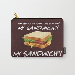 You threw my sandwich away - Friends TV Show Carry-All Pouch