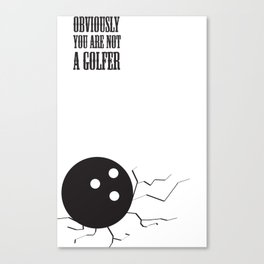 Obviously, You Are Not A Golfer Canvas Print