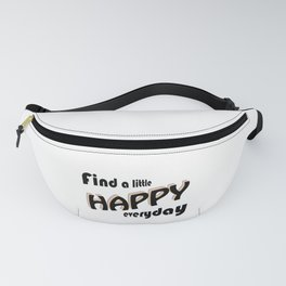 Find a little HAPPY everyday Fanny Pack