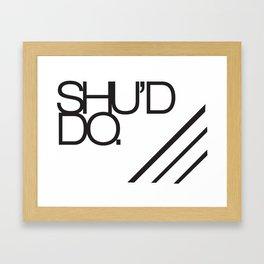 Should do  Framed Art Print
