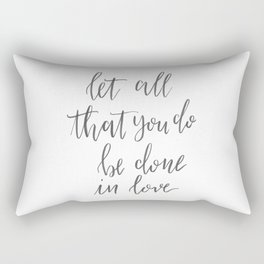 Let All That You Do Be Done in Love Rectangular Pillow