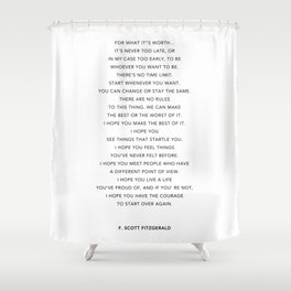 Life quote, F. Scott Fitzgerald Quote - For what it's worth Shower Curtain